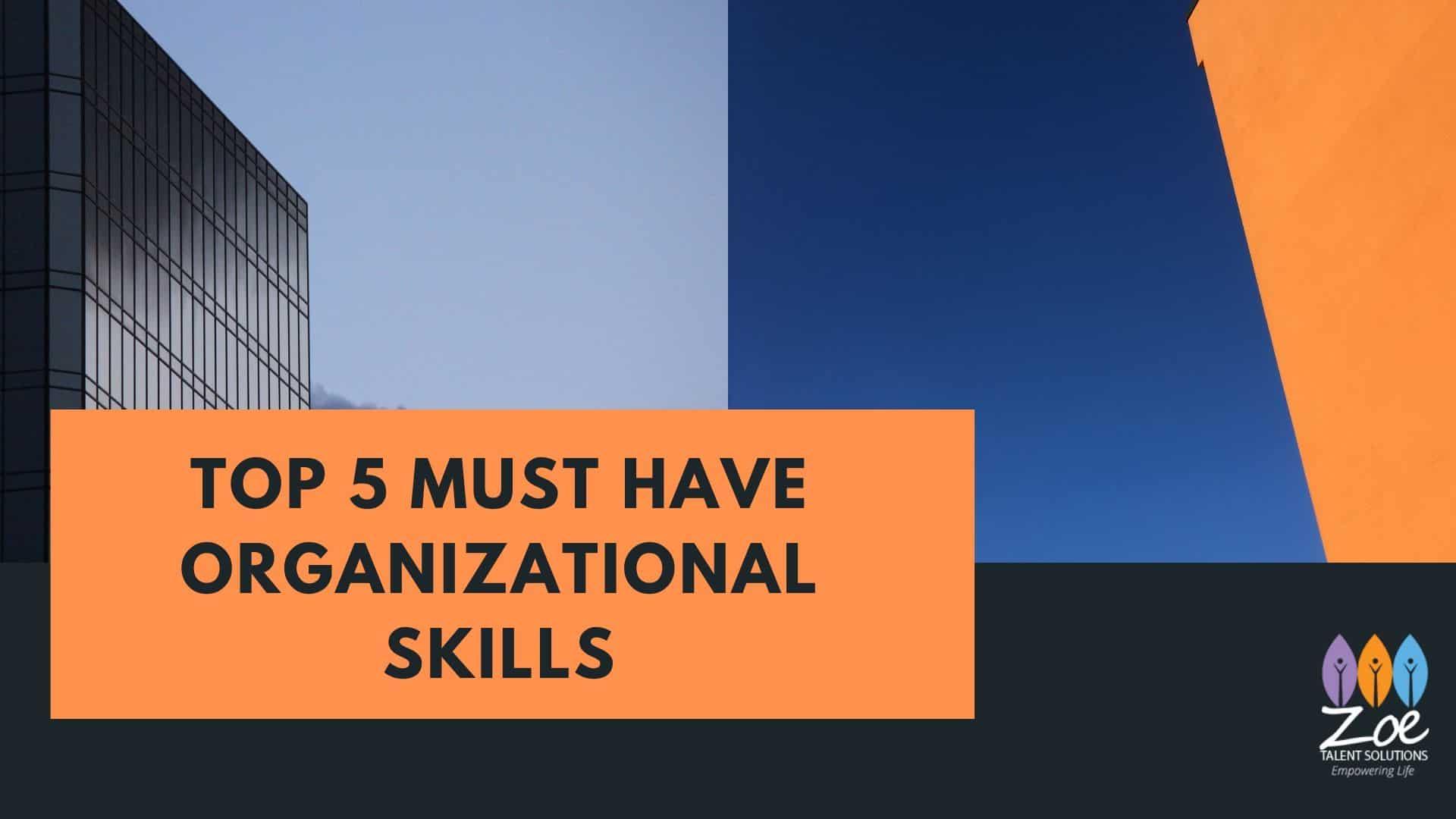 Top 5 Must Have Organizational Skills