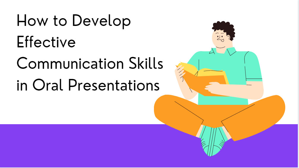 How to Develop Effective Communication Skills in Oral Presentations